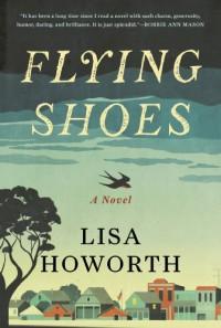 Flying Shoes: A Novel - Lisa Howorth