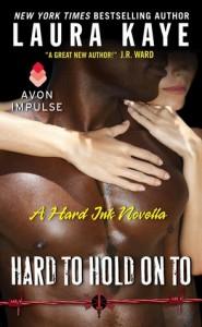 Hard to Hold On To: A Hard Ink Novella - Laura Kaye