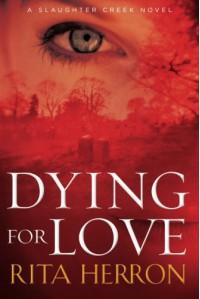 Dying for Love (A Slaughter Creek Novel) - Rita Herron