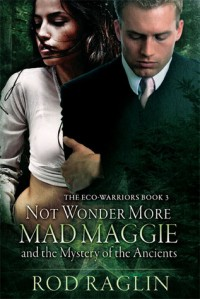 Not Wonder More - Mad Maggie and the Mystery of the Ancients (Eco-Warriors, #3) - Rod Raglin