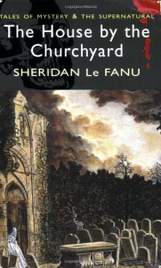The House by the Churchyard - Joseph Sheridan Le Fanu