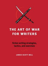 The Art of War for Writers - James Scott Bell