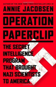 Operation Paperclip: The Secret Intelligence Program that Brought Nazi Scientists to America - Annie Jacobsen