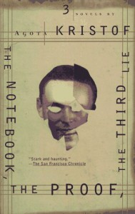 The Notebook, The Proof, The Third Lie: Three Novels - Ágota Kristof, Alan Sheridan, David Watson, Marc Romano