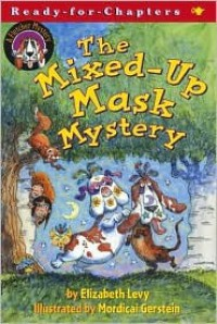 The Mixed-Up Mask Mystery - Elizabeth Levy, Mordicai Gerstein