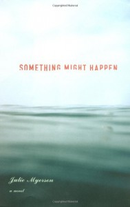 Something Might Happen: A Novel - Julie Myerson