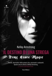 Dime store magic: Il destino di una strega - Kelley Armstrong, Marco Astolfi