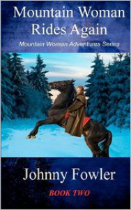 Mountain Woman Rides Again: A Kate McAlaster Adventure - Johnny Fowler