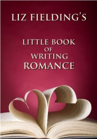 Liz Fielding's Little Book of Writing Romance - Liz Fielding