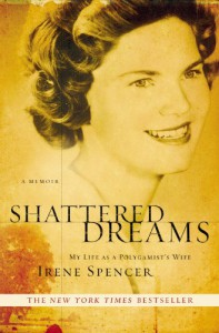 Shattered Dreams: My Life as a Polygamist's Wife - Irene Spencer