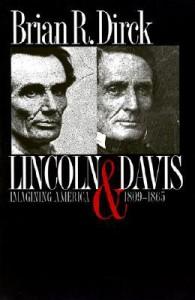 Lincoln and Davis: Imagining America, 1809-1865 - Brian R. Dirck
