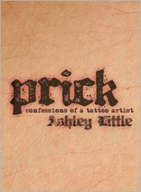 Prick: Confessions of a Tattoo Artist - Ashley Little
