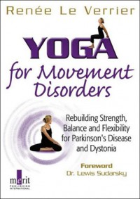 Yoga for Movement Disorders: Rebuilding Strength, Balance and Flexibility for Parkinson's Disease and Dystonia - Renee Le Verrier