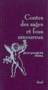 Contes Des Sages Et Foux Amoureux - Jean-Jacques Fdida
