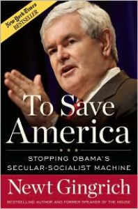To Save America: Stopping Obama's Secular-Socialist Machine - Newt Gingrich