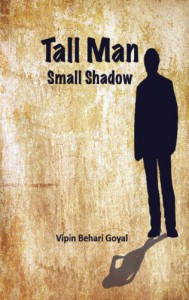 Tall Man Small Shadow - Vipin Behari Goyal