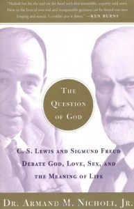 The Question of God: C.S. Lewis and Sigmund Freud Debate God, Love, Sex, and the Meaning of Life - Armand M. Nicholi Jr.