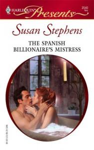 The Spanish Billionaire's Mistress (Latin Lovers, #17) (Harlequin Presents, #2540) - Susan Stephens