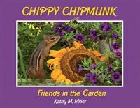 Chippy Chipmunk: Friends in the Garden - Kathy M. Miller