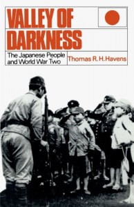 Valley of Darkness: The Japanese People and World War Two - Thomas R. H. Havens