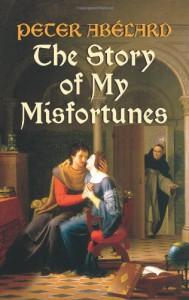 The Story of My Misfortunes - Pierre Abélard, Henry Adams Bellows, Ralph Adams Cram