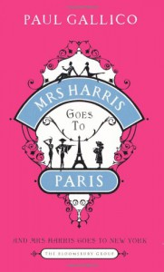 Mrs Harris Goes to Paris: AND Mrs Harris Goes to New York: The Adventures of Mrs Harris (The Bloomsbury Group) - Paul Gallico