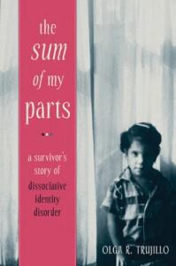 The Sum of My Parts: A Survivor's Story of Dissociative Identity Disorder - Olga Trujillo