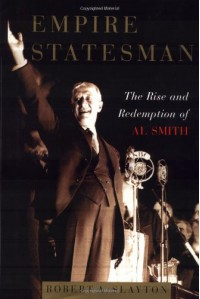 Empire Statesman: The Rise and Redemption of Al Smith - Robert A. Slayton