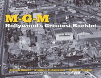 MGM: Hollywood's Greatest Backlot - Steven Bingen, Stephen X. Sylvester, Michael Troyan, Debbie Reynolds