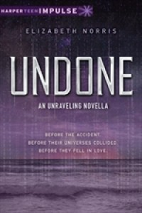 Undone (Unraveling, #1.5) - Elizabeth Norris