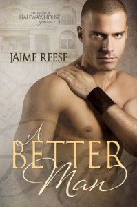 A Better Man (The Men of Halfway House) - Jaime Reese