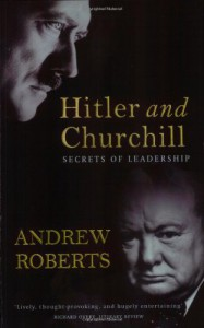 Hitler and Churchill: Secrets of Leadership - Andrew Roberts