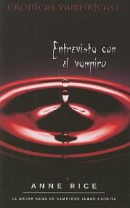 Entrevista con el vampiro (Crónicas Vampíricas #1) - Anne Rice