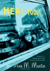 Here Today (Booklist Editor's Choice. Books for Youth (Awards)) - Ann M. Martin