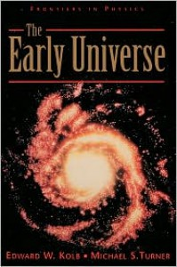 The Early Universe - Edward W. Kolb, Michael S. Turner