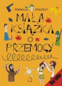 Mała książka o przemocy - Pernilla Stalfelt