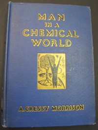 Man in a Chemical World - A. Cressy Morrison,  Leon Soderston