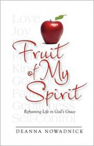 Fruit of My Spirit - Deanna Nowadnick