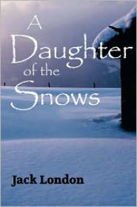 A Daughter of the Snows - Jack London