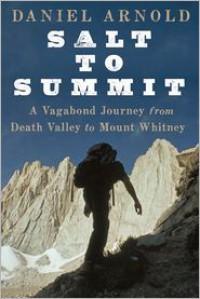 Salt to Summit: A Vagabond Journey from Death Valley to Mount Whitney - Daniel Arnold