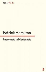 Impromptu in Moribundia - Patrick Hamilton