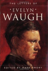The Letters of Evelyn Waugh - Evelyn Waugh, Mark Amory