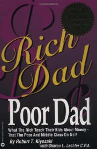 Rich Dad, Poor Dad: What the Rich Teach Their Kids About Money--That the Poor and Middle Class Do Not! - Robert T. Kiyosaki, Sharon L. Lechter