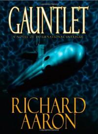 Gauntlet: A Novel of International Intrigue - Richard Aaron