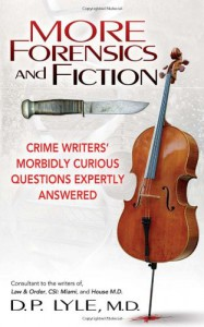 More Forensics and Fiction: Crime Writers Morbidly Curious Questions Expertly Answered (Marder and Mayhem) - D. P. Lyle MD