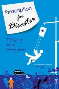 Prescription for Disaster: The funny side of falling apart - Candace Lafleur