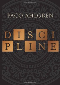 Discipline: A Novel - Paco Ahlgren
