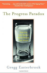The Progress Paradox: How Life Gets Better While People Feel Worse - Gregg Easterbrook