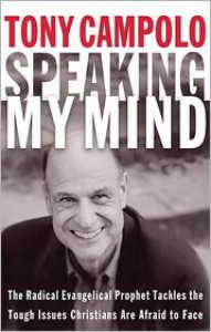 Speaking My Mind: The Radical Evangelical Prophet Tackles the Tough Issues Christians Are Afraid to Face - Tony Campolo