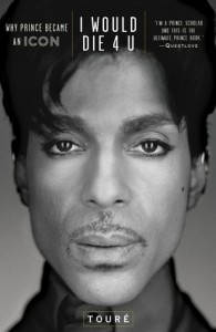 I Would Die 4 U: Why Prince Became an Icon - Touré